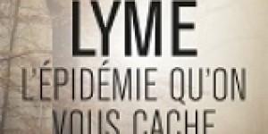 MALADIE DE LYME L'EPIDEMIE QU'ON VOUS CACHE
